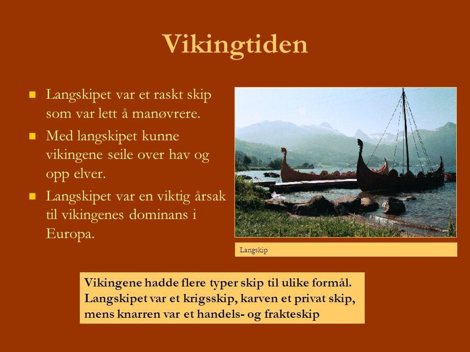 Vikingtiden Langskipet var et raskt skip som var lett å manøvrere. Med langskipet kunne vikingene seile over hav og opp elver. Langskipet var en vikti