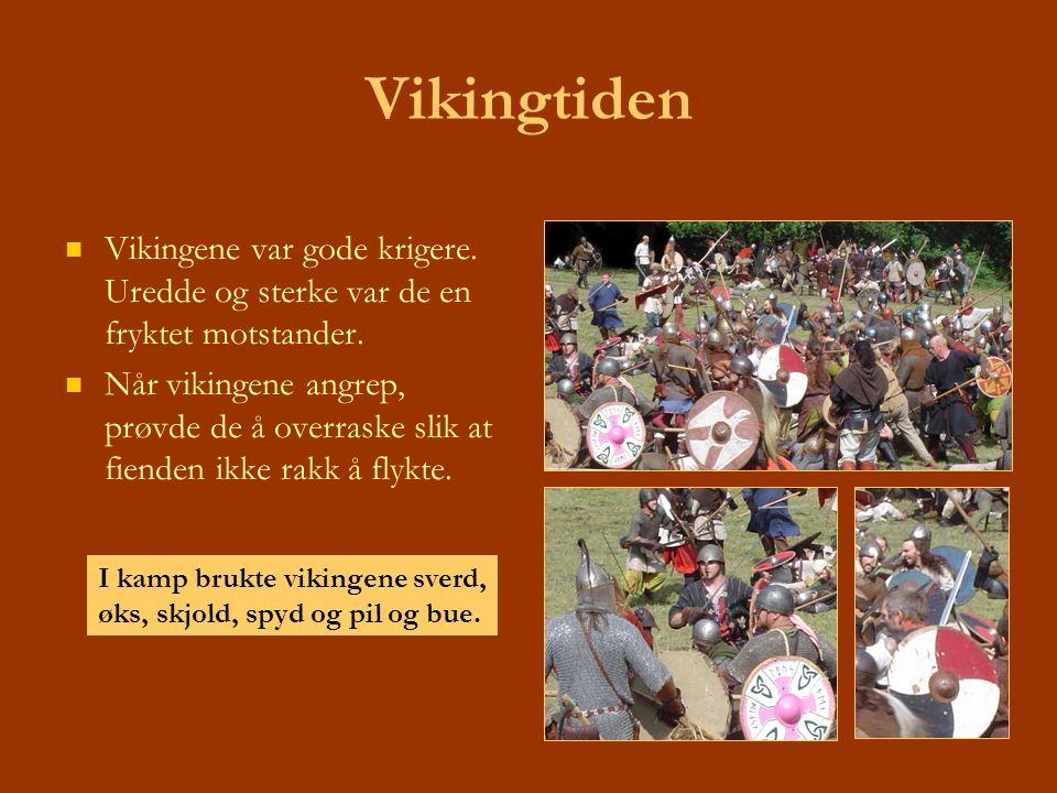 Vikingtiden Vikingene var gode krigere. Uredde og sterke var de en fryktet motstander. Når vikingene angrep, prøvde de å overraske slik at fienden ikk