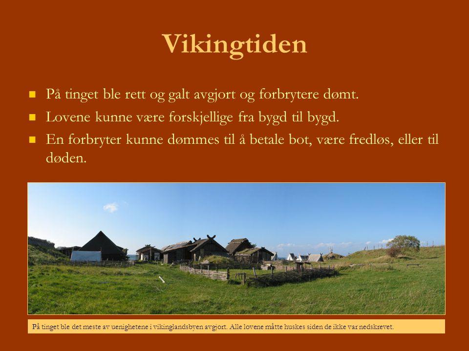 Vikingtiden På tinget ble rett og galt avgjort og forbrytere dømt. Lovene kunne være forskjellige fra bygd til bygd. En forbryter kunne dømmes til å b