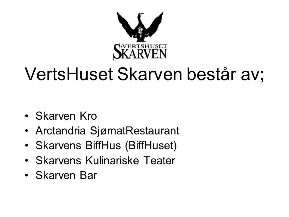 VertsHuset Skarven består av; Skarven Kro Arctandria SjømatRestaurant Skarvens BiffHus (BiffHuset) Skarvens Kulinariske Teater Skarven Bar