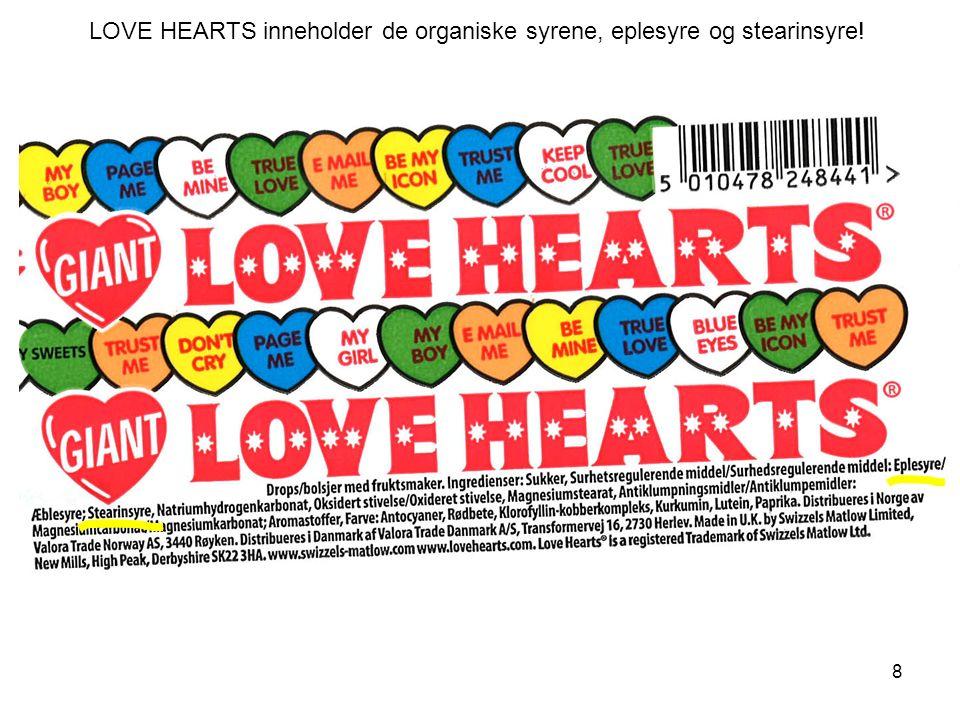 LOVE HEARTS inneholder de organiske syrene, eplesyre og stearinsyre! 8