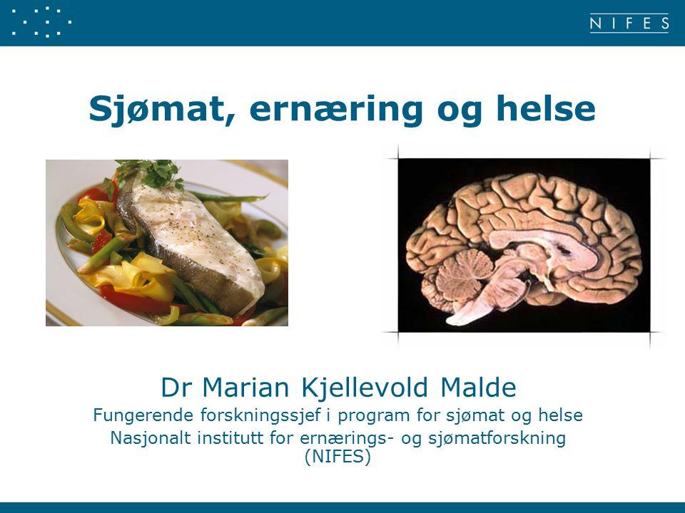 Sjømat, ernæring og helse Dr Marian Kjellevold Malde Fungerende forskningssjef i program for sjømat og helse Nasjonalt institutt for ernærings- og sjømatforskning (NIFES)