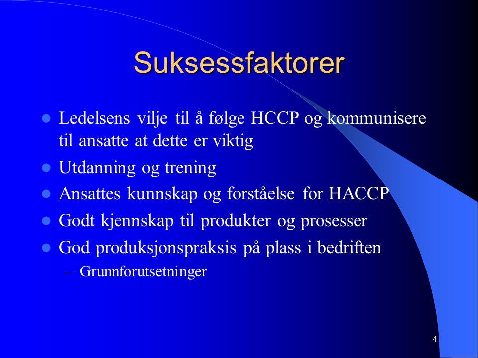 4 Suksessfaktorer Ledelsens vilje til å følge HCCP og kommunisere til ansatte at dette er viktig Utdanning og trening Ansattes kunnskap og forståelse for HACCP Godt kjennskap til produkter og prosesser God produksjonspraksis på plass i bedriften – Grunnforutsetninger