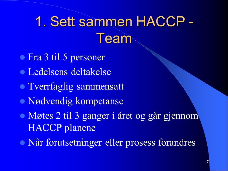 7 1. Sett sammen HACCP - Team Fra 3 til 5 personer Ledelsens deltakelse Tverrfaglig sammensatt Nødvendig kompetanse Møtes 2 til 3 ganger i året og går