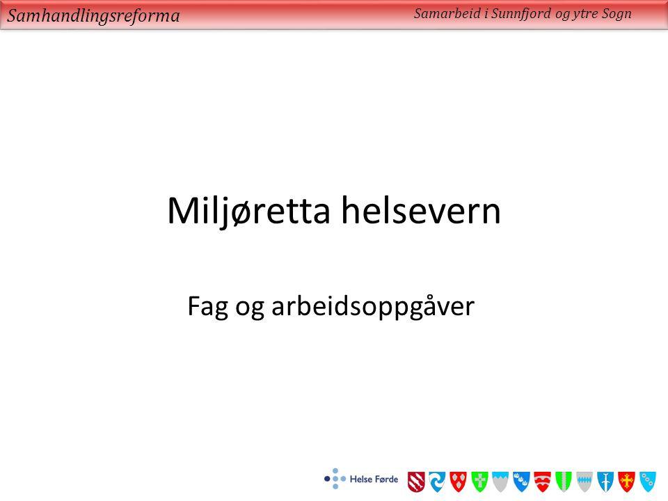 Miljøretta helsevern Fag og arbeidsoppgåver Samhandlingsreforma Samarbeid i Sunnfjord og ytre Sogn
