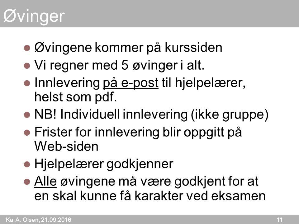Kai A. Olsen, 21.09.2016 11 Øvinger Øvingene kommer på kurssiden Vi regner med 5 øvinger i alt.