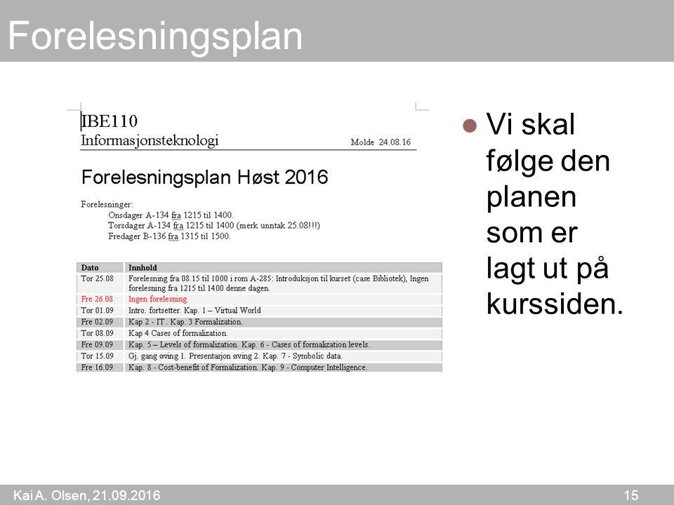 Kai A. Olsen, 21.09.2016 15 Forelesningsplan Vi skal følge den planen som er lagt ut på kurssiden.
