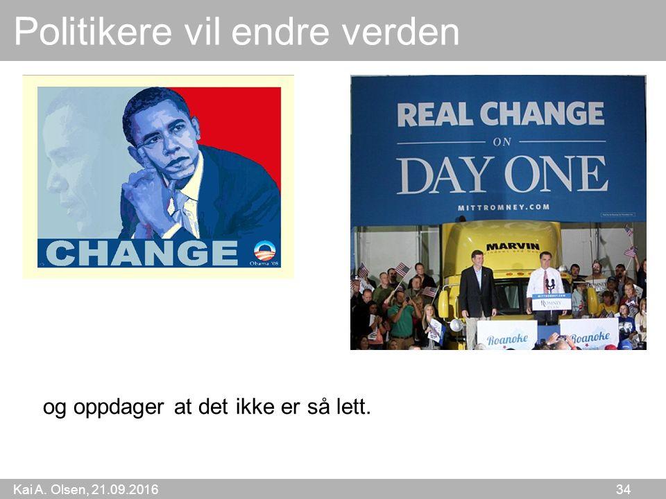 Kai A. Olsen, 21.09.2016 34 Politikere vil endre verden og oppdager at det ikke er så lett.