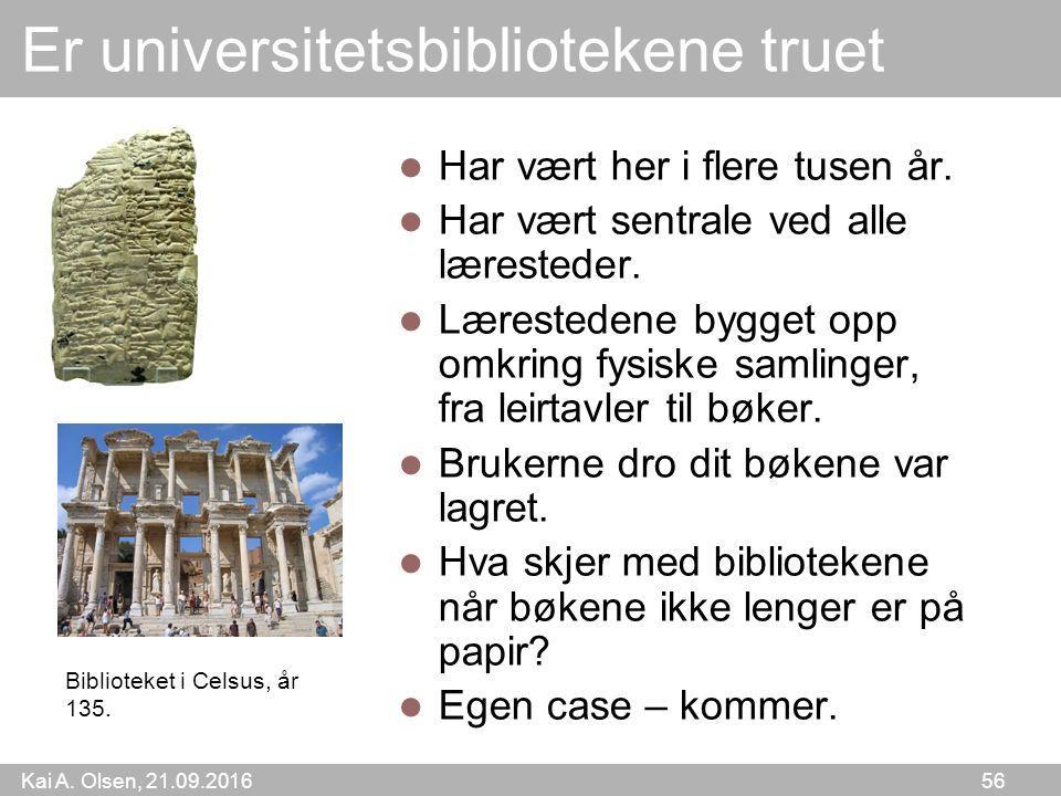 Kai A. Olsen, 21.09.2016 56 Er universitetsbibliotekene truet Har vært her i flere tusen år.