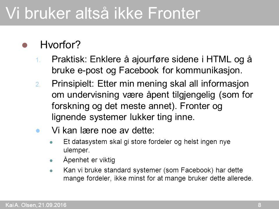 Kai A. Olsen, 21.09.2016 8 Vi bruker altså ikke Fronter Hvorfor.