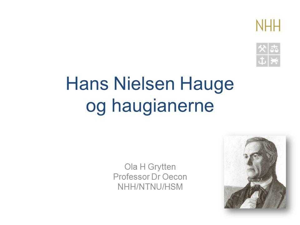 Hans Nielsen Hauge og haugianerne Ola H Grytten Professor Dr Oecon NHH/NTNU/HSM