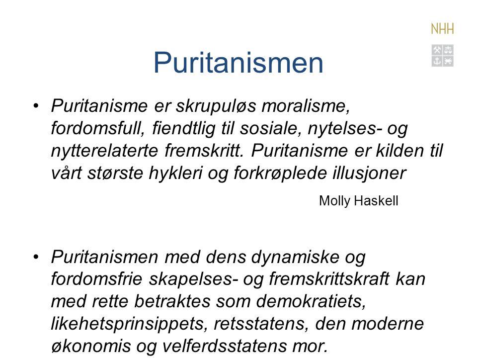 Puritanismen Puritanisme er skrupuløs moralisme, fordomsfull, fiendtlig til sosiale, nytelses- og nytterelaterte fremskritt.
