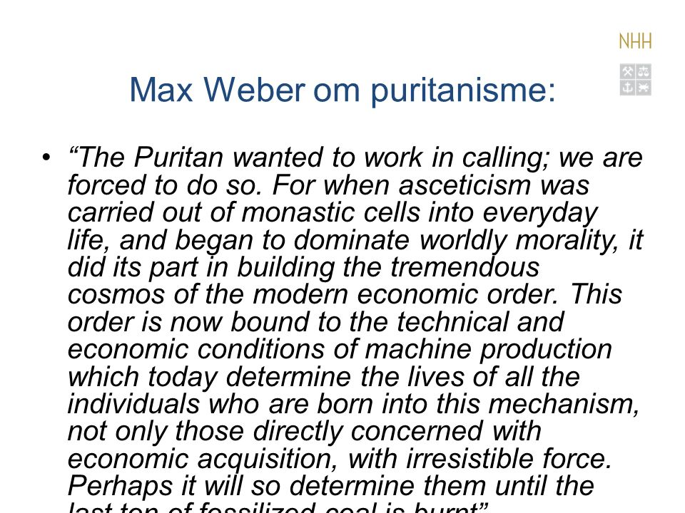 Max Weber om puritanisme: The Puritan wanted to work in calling; we are forced to do so.