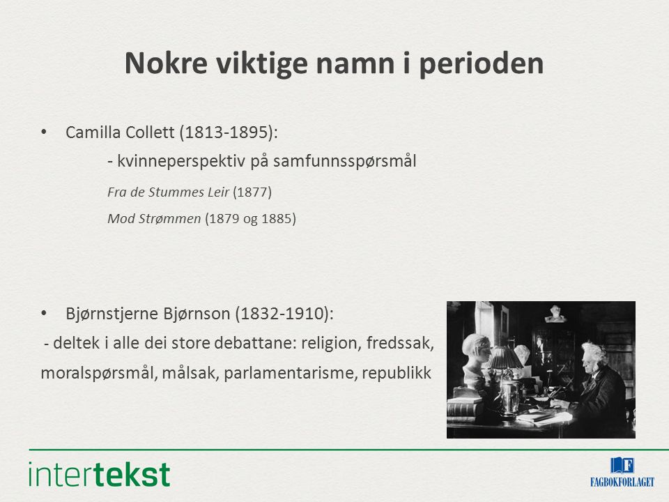 Nokre viktige namn - framhald Aasmund Olavsson Vinje (1818-1870) grunnleggjaren av moderne norsk journalistikk vekebladet Dølen Arne Garborg (1851-1924) intellektuell med europeisk utsyn talsmann for landsmålskulturen