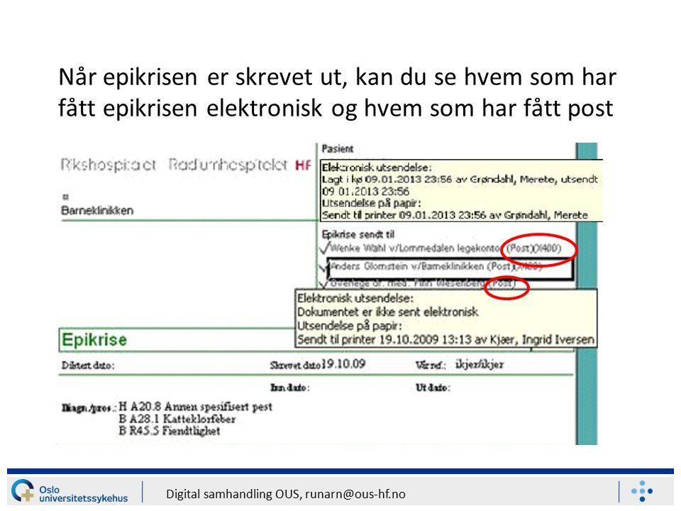 Digital samhandling OUS, runarn@ous-hf.no Når epikrisen er skrevet ut, kan du se hvem som har fått epikrisen elektronisk og hvem som har fått post