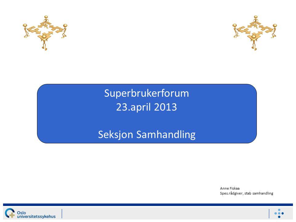 Superbrukerforum 23.april 2013 Seksjon Samhandling Anne Fiskaa Spes.rådgiver, stab samhandling