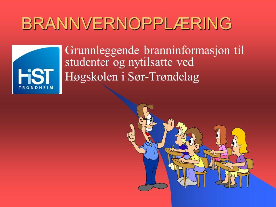 BRANNVERNOPPLÆRING Grunnleggende branninformasjon til studenter og nytilsatte ved Høgskolen i Sør-Trøndelag