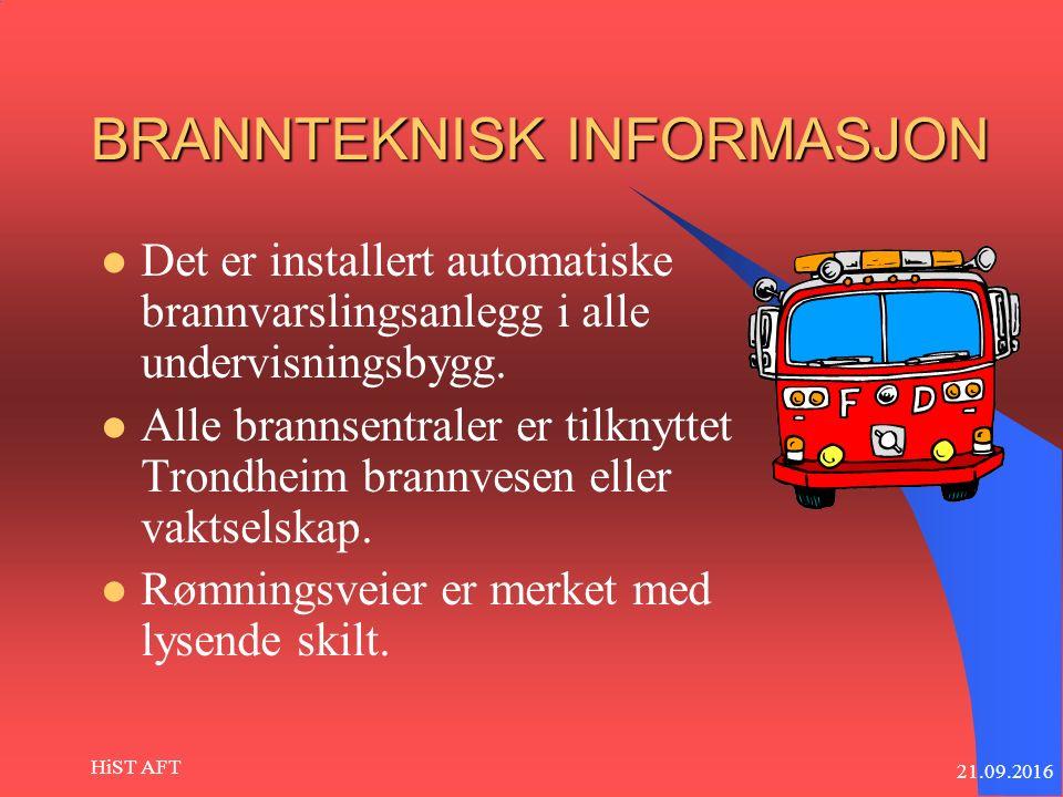 21.09.2016 HiST AFT BRANNTEKNISK INFORMASJON Det er installert automatiske brannvarslingsanlegg i alle undervisningsbygg.