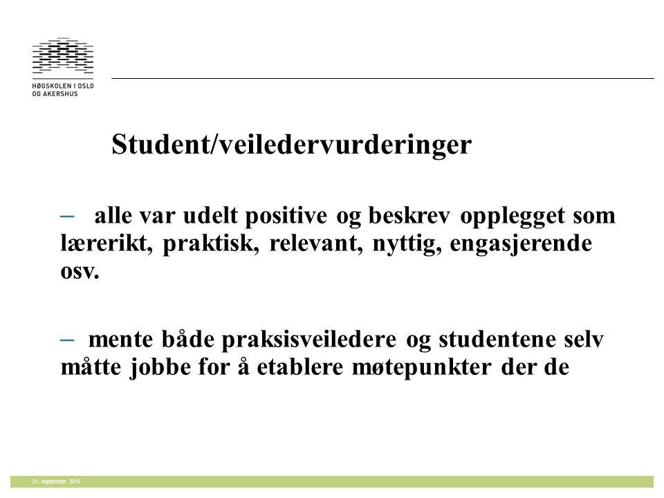 Student/veiledervurderinger – alle var udelt positive og beskrev opplegget som lærerikt, praktisk, relevant, nyttig, engasjerende osv.