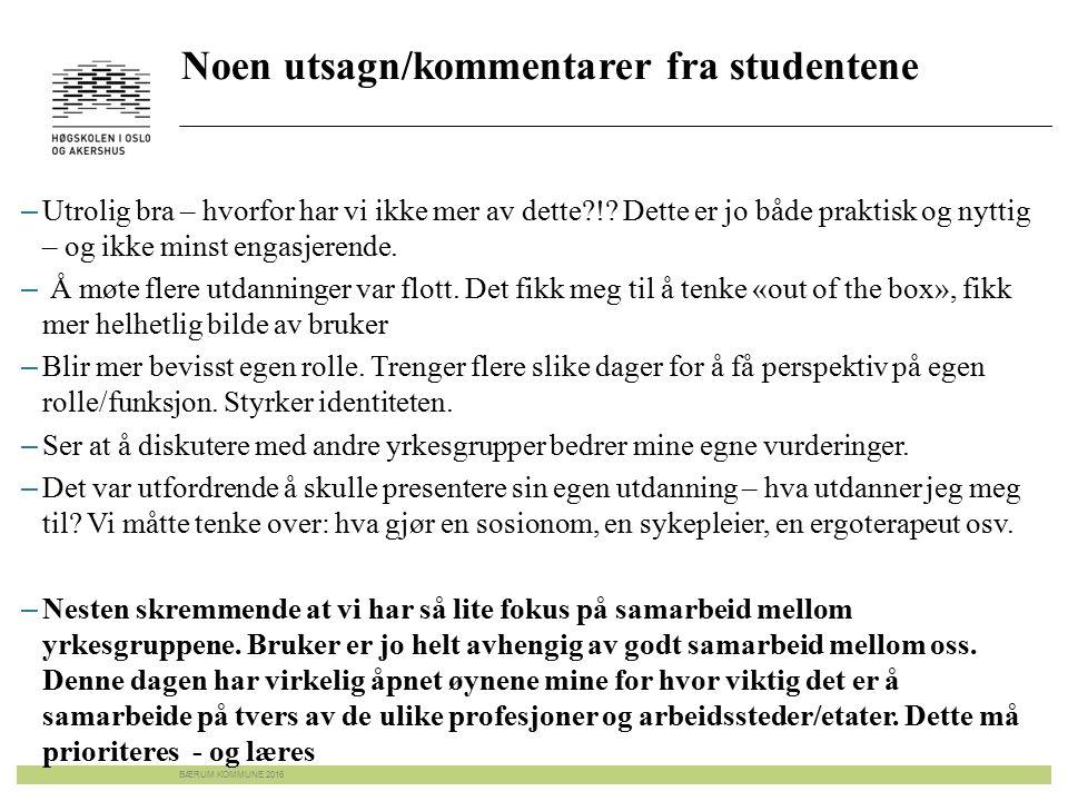 Noen utsagn/kommentarer fra studentene BÆRUM KOMMUNE 2016 – Utrolig bra – hvorfor har vi ikke mer av dette?!.