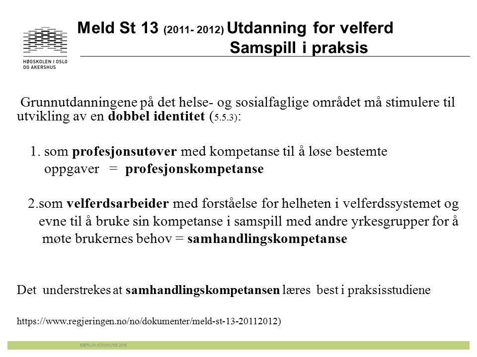 Meld St 13 (2011- 2012) Utdanning for velferd Samspill i praksis BÆRUM KOMMUNE 2016 Grunnutdanningene på det helse- og sosialfaglige området må stimul
