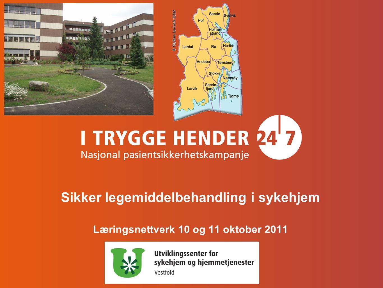 Sikker legemiddelbehandling i sykehjem Læringsnettverk 10 og 11 oktober 2011