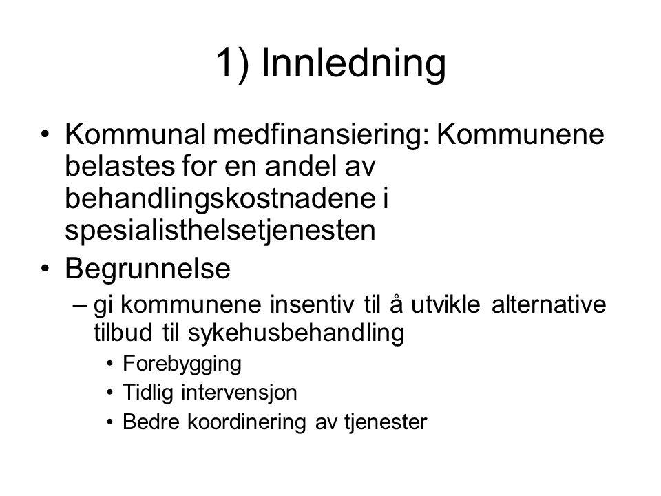 1) Innledning Kommunal medfinansiering: Kommunene belastes for en andel av behandlingskostnadene i spesialisthelsetjenesten Begrunnelse –gi kommunene