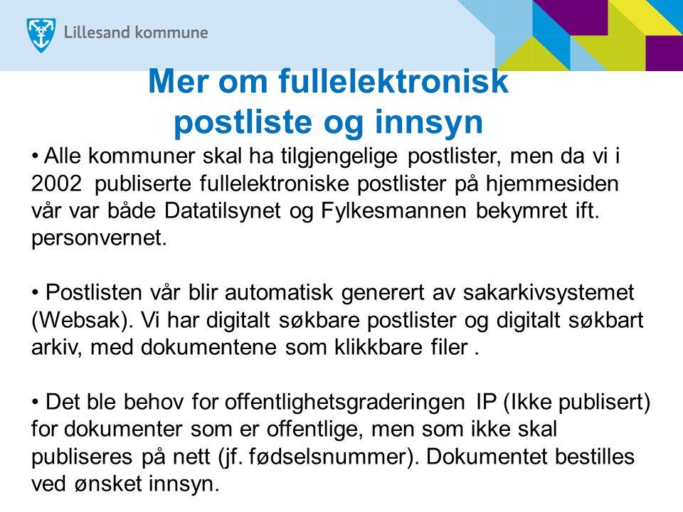 Mer om fullelektronisk postliste og innsyn Alle kommuner skal ha tilgjengelige postlister, men da vi i 2002 publiserte fullelektroniske postlister på