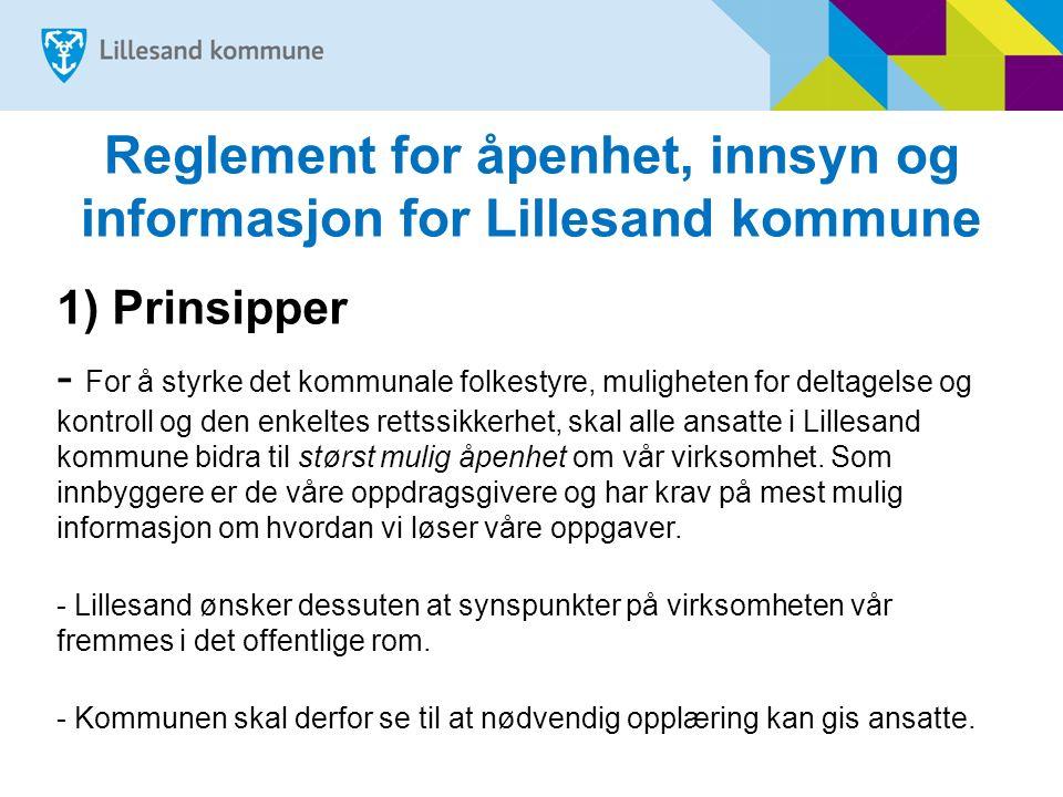 Reglement for åpenhet, innsyn og informasjon for Lillesand kommune 1) Prinsipper - For å styrke det kommunale folkestyre, muligheten for deltagelse og