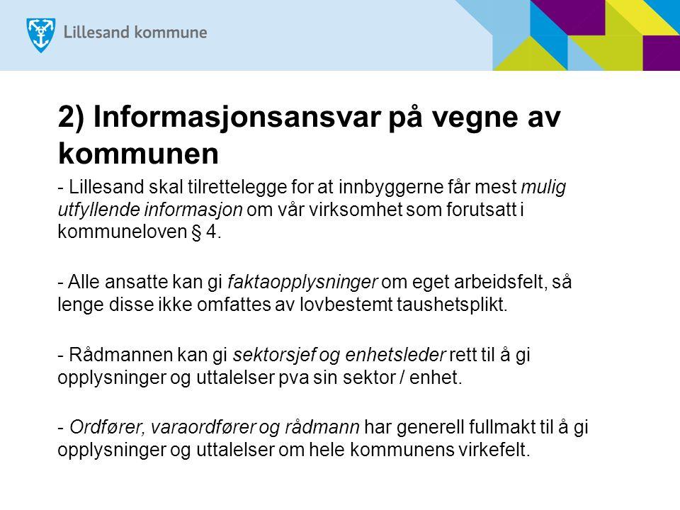 2) Informasjonsansvar på vegne av kommunen - Lillesand skal tilrettelegge for at innbyggerne får mest mulig utfyllende informasjon om vår virksomhet som forutsatt i kommuneloven § 4.