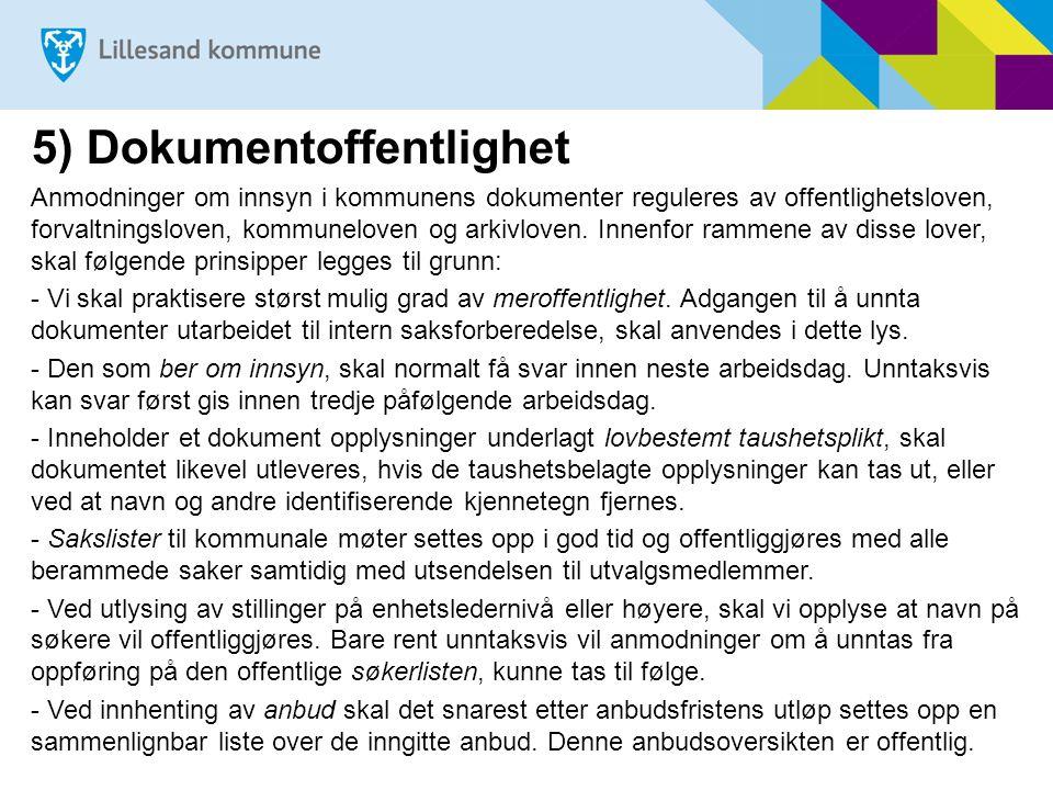 5) Dokumentoffentlighet Anmodninger om innsyn i kommunens dokumenter reguleres av offentlighetsloven, forvaltningsloven, kommuneloven og arkivloven. I