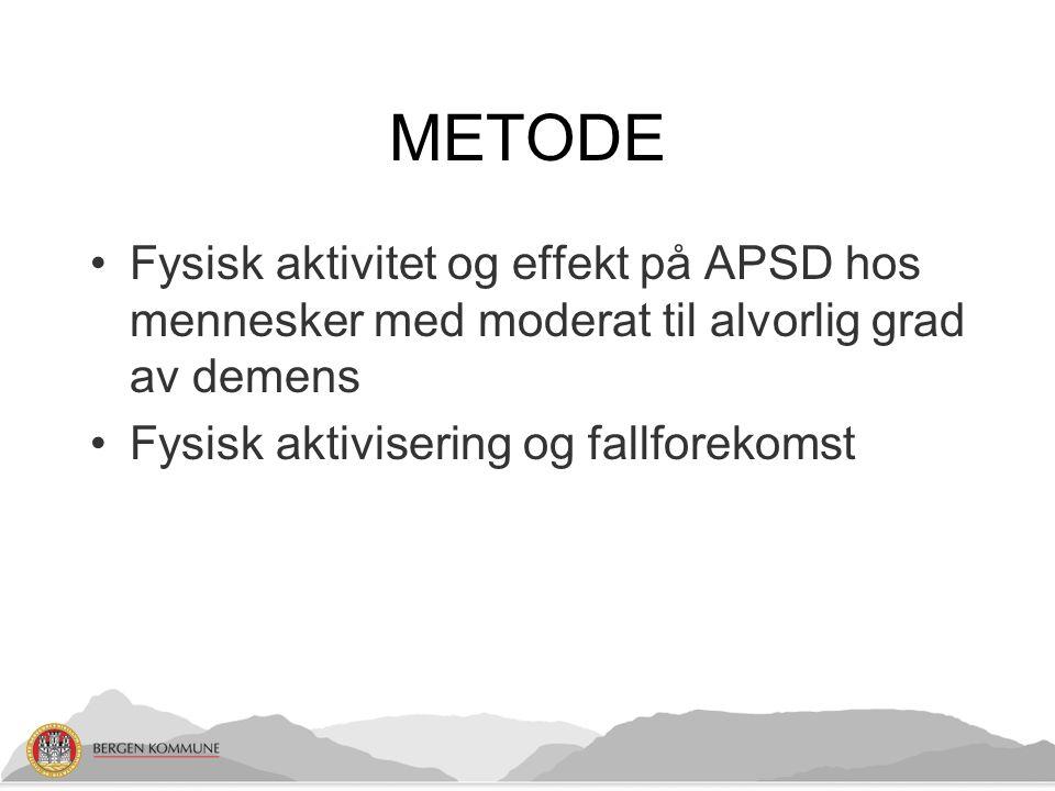 METODE Fysisk aktivitet og effekt på APSD hos mennesker med moderat til alvorlig grad av demens Fysisk aktivisering og fallforekomst