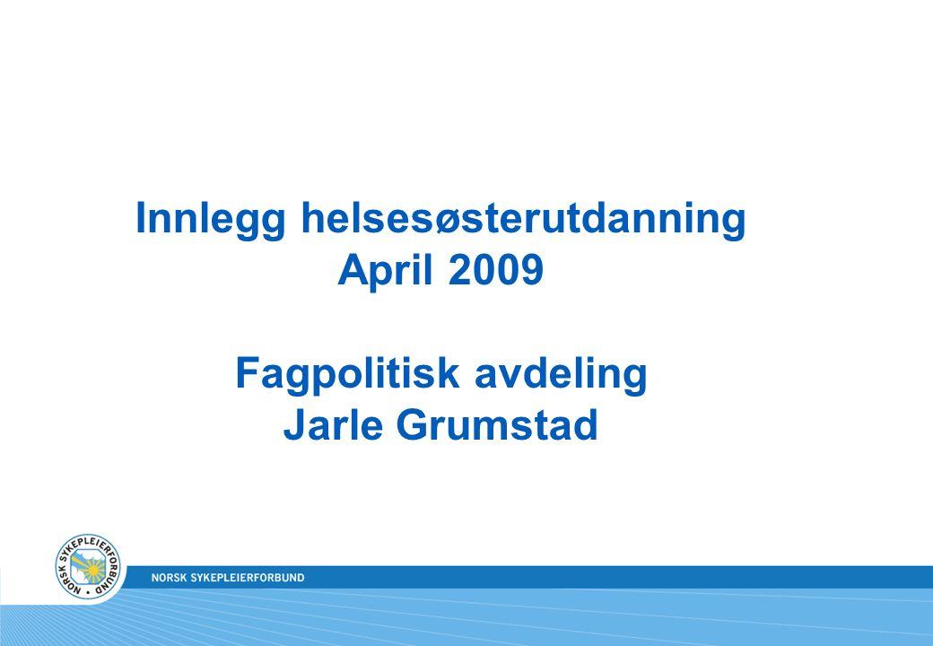Innlegg helsesøsterutdanning April 2009 Fagpolitisk avdeling Jarle Grumstad