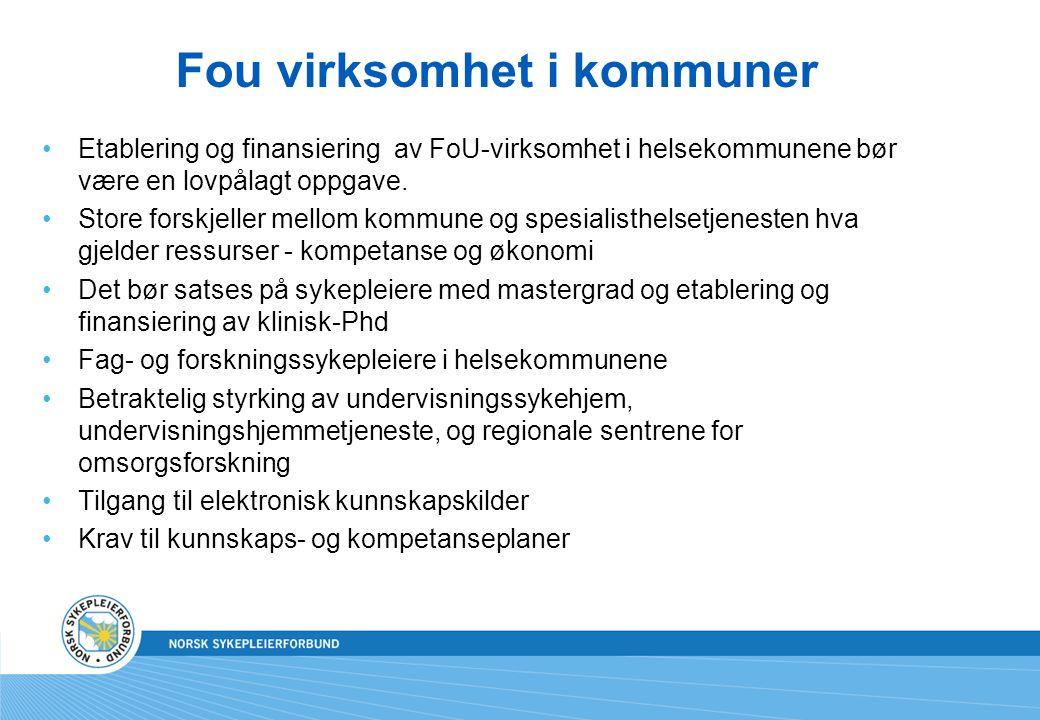 Fou virksomhet i kommuner Etablering og finansiering av FoU-virksomhet i helsekommunene bør være en lovpålagt oppgave.