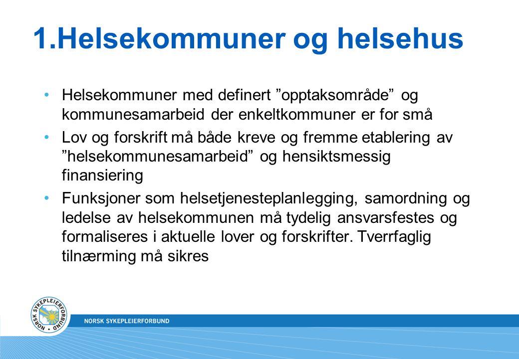 Helsehus - helsetjenestens spydspiss og sikkerhetsnett Etabler helsehus i alle kommuner/i interkommunalt samarbeid, ut fra geografi og befolkningsstørrelse.