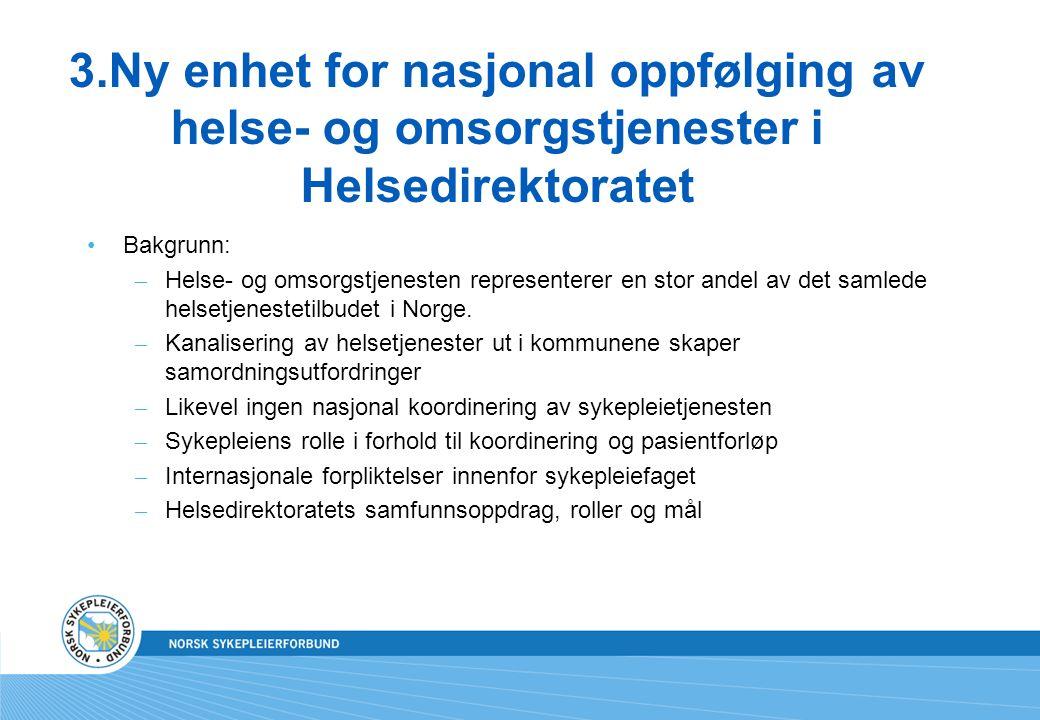 3.Ny enhet for nasjonal oppfølging av helse- og omsorgstjenester i Helsedirektoratet Bakgrunn: – Helse- og omsorgstjenesten representerer en stor andel av det samlede helsetjenestetilbudet i Norge.