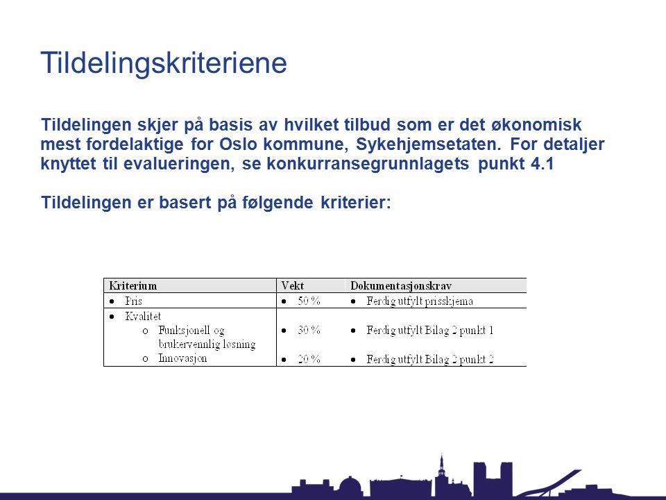 Tildelingskriteriene Tildelingen skjer på basis av hvilket tilbud som er det økonomisk mest fordelaktige for Oslo kommune, Sykehjemsetaten.