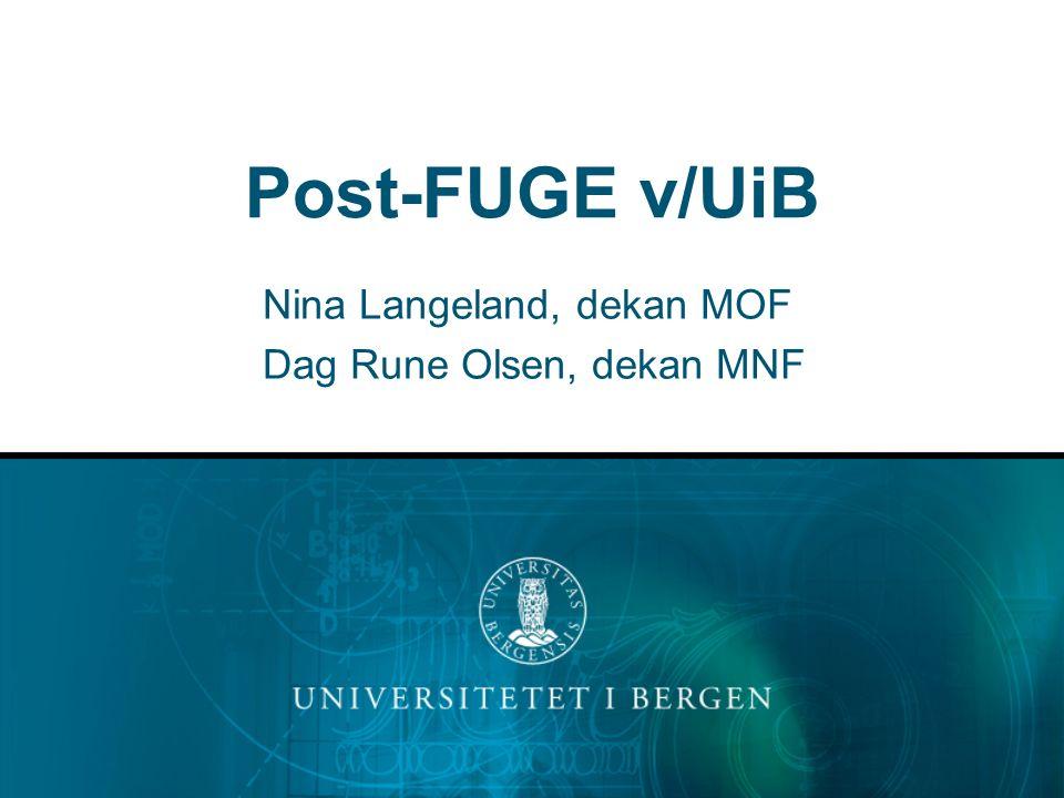 Post-FUGE v/UiB Nina Langeland, dekan MOF Dag Rune Olsen, dekan MNF