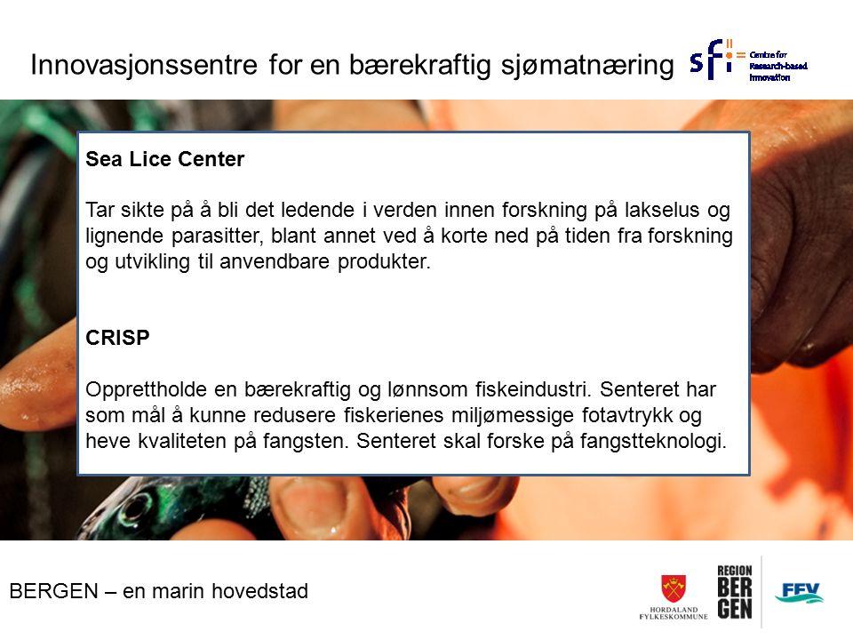 BERGEN – en marin hovedstad Innovasjonssentre for en bærekraftig sjømatnæring Sea Lice Center Tar sikte på å bli det ledende i verden innen forskning på lakselus og lignende parasitter, blant annet ved å korte ned på tiden fra forskning og utvikling til anvendbare produkter.