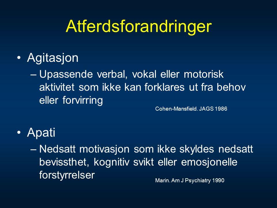 Atferdsforandringer Agitasjon –Upassende verbal, vokal eller motorisk aktivitet som ikke kan forklares ut fra behov eller forvirring Apati –Nedsatt motivasjon som ikke skyldes nedsatt bevissthet, kognitiv svikt eller emosjonelle forstyrrelser Cohen-Mansfield.