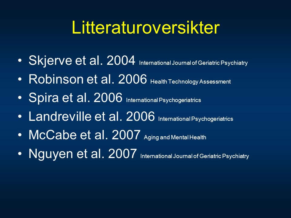 Litteraturoversikter Skjerve et al. 2004 International Journal of Geriatric Psychiatry Robinson et al. 2006 Health Technology Assessment Spira et al.