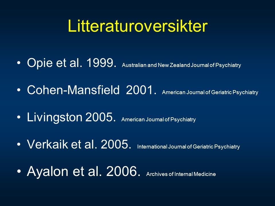 Litteraturoversikter Opie et al. 1999. Australian and New Zealand Journal of Psychiatry Cohen-Mansfield 2001. American Journal of Geriatric Psychiatry