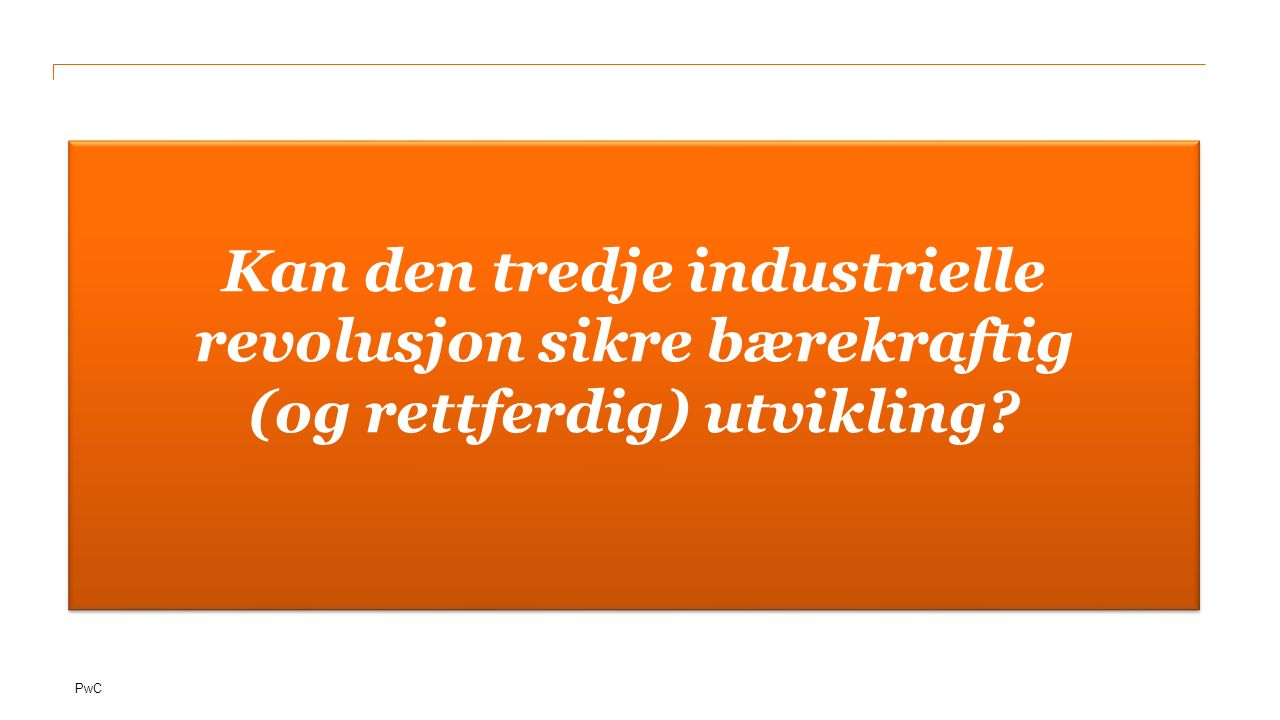 PwC Kan den tredje industrielle revolusjon sikre bærekraftig (og rettferdig) utvikling?