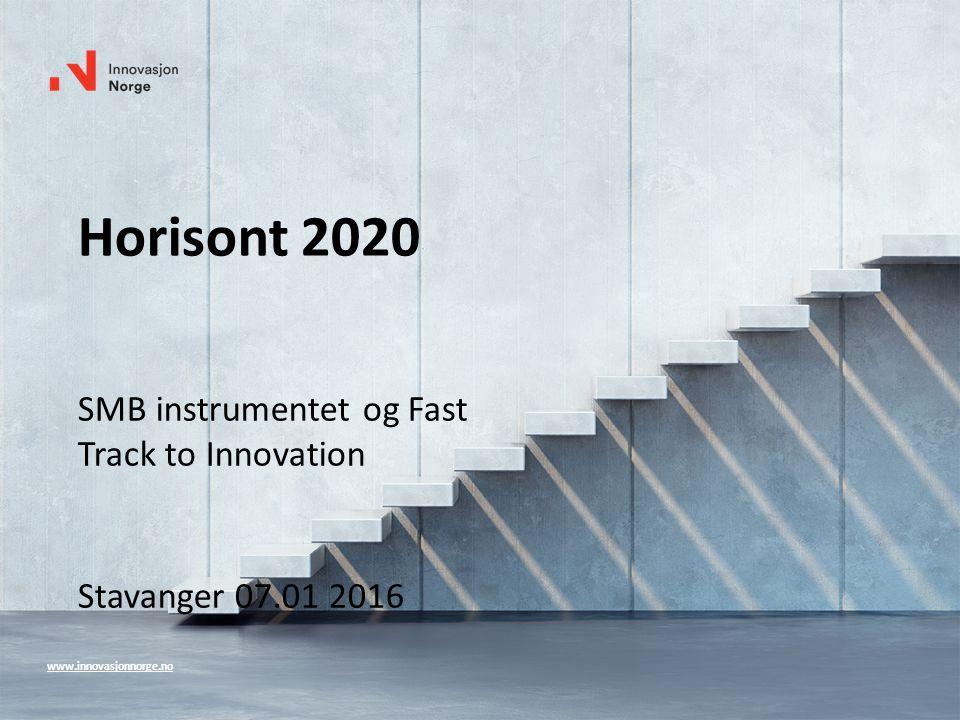 www.innovasjonnorge.no Horisont 2020 SMB instrumentet og Fast Track to Innovation Stavanger 07.01 2016