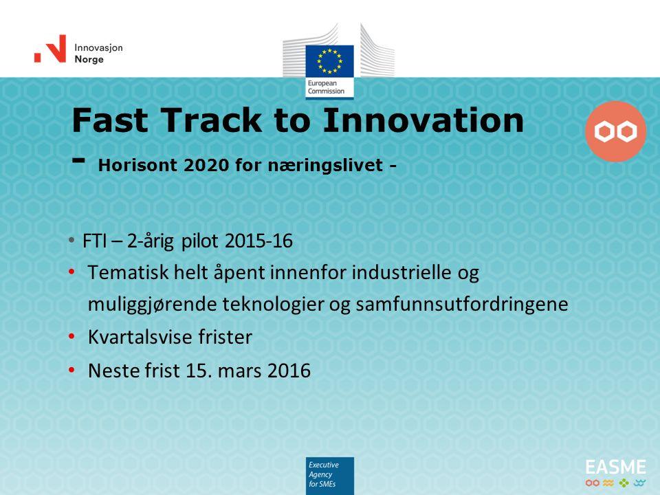 FTI – 2-årig pilot 2015-16 Tematisk helt åpent innenfor industrielle og muliggjørende teknologier og samfunnsutfordringene Kvartalsvise frister Neste