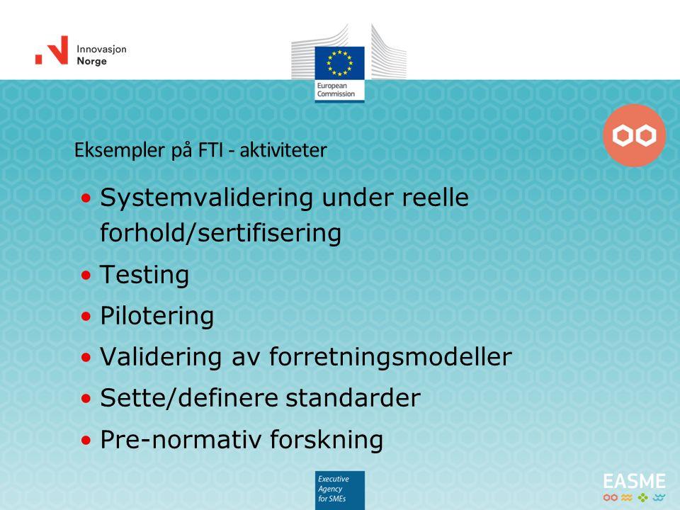 Eksempler på FTI - aktiviteter Systemvalidering under reelle forhold/sertifisering Testing Pilotering Validering av forretningsmodeller Sette/definere