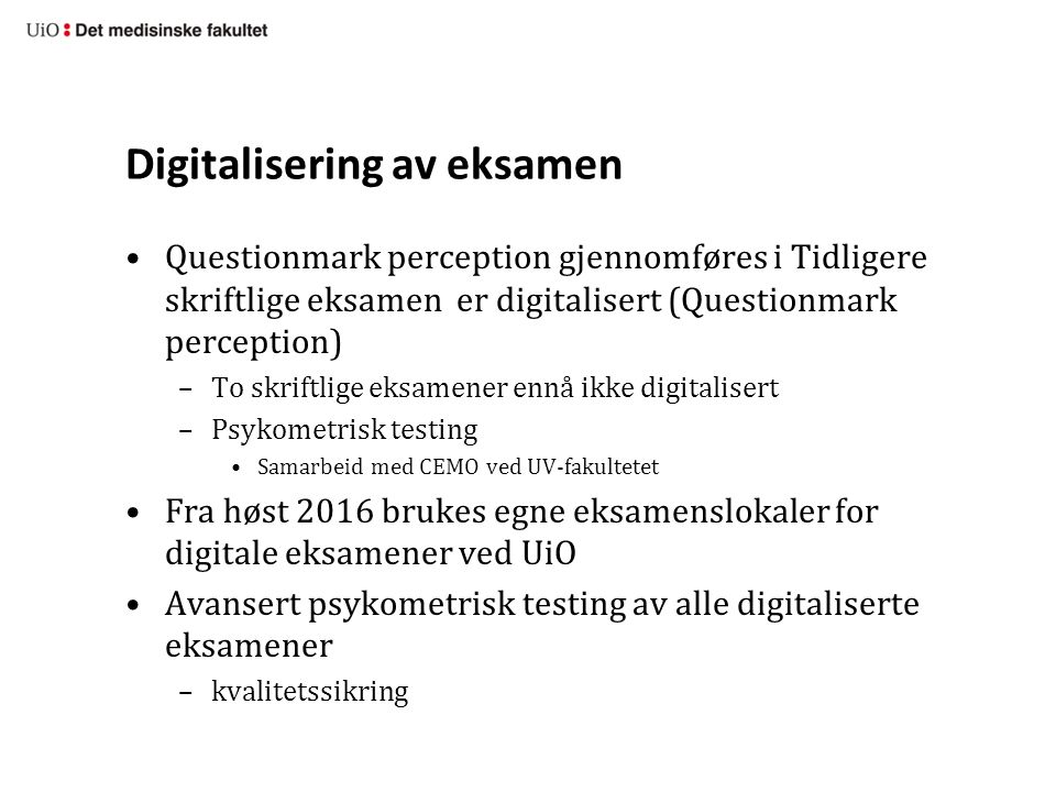 Digitalisering av eksamen Questionmark perception gjennomføres i Tidligere skriftlige eksamen er digitalisert (Questionmark perception) –To skriftlige