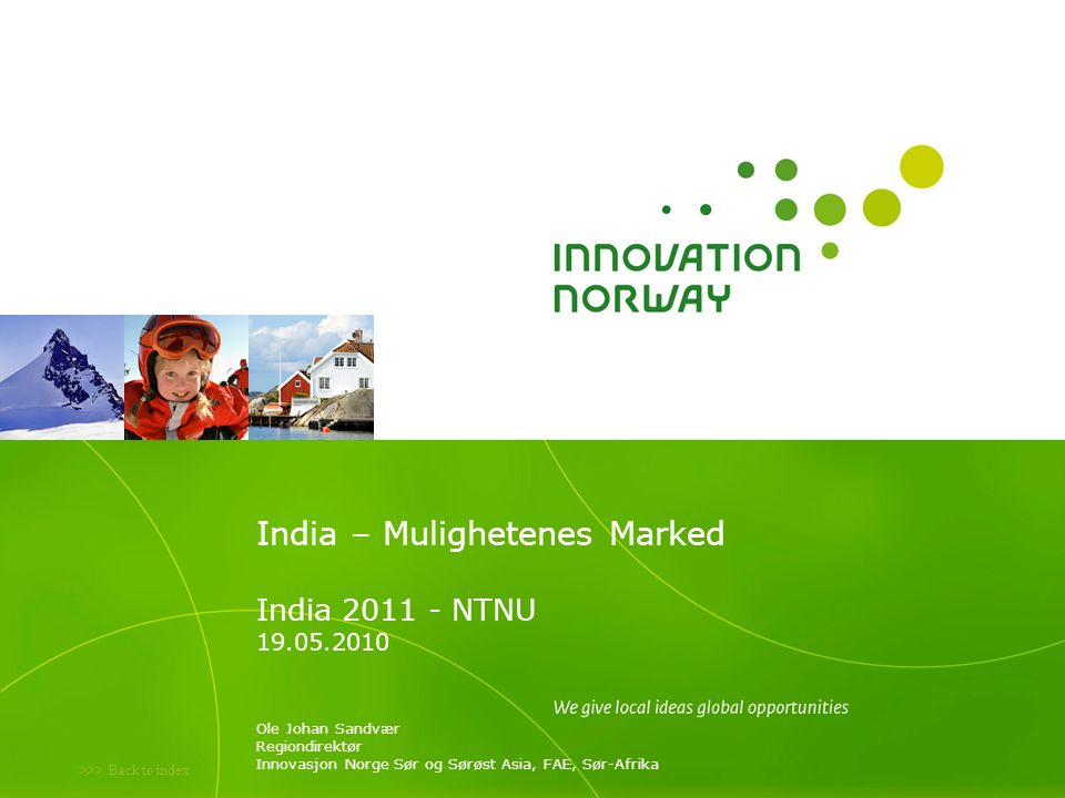 >>> Back to index India – A Market of Opportunities Trondheim, xx Oktober 2011 Day 1