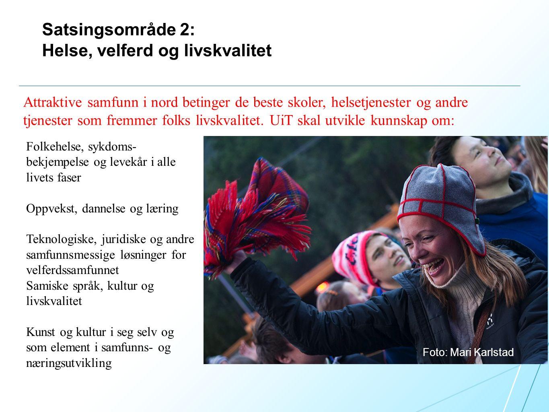 Satsingsområde 2: Helse, velferd og livskvalitet Foto: Mari Karlstad Attraktive samfunn i nord betinger de beste skoler, helsetjenester og andre tjenester som fremmer folks livskvalitet.