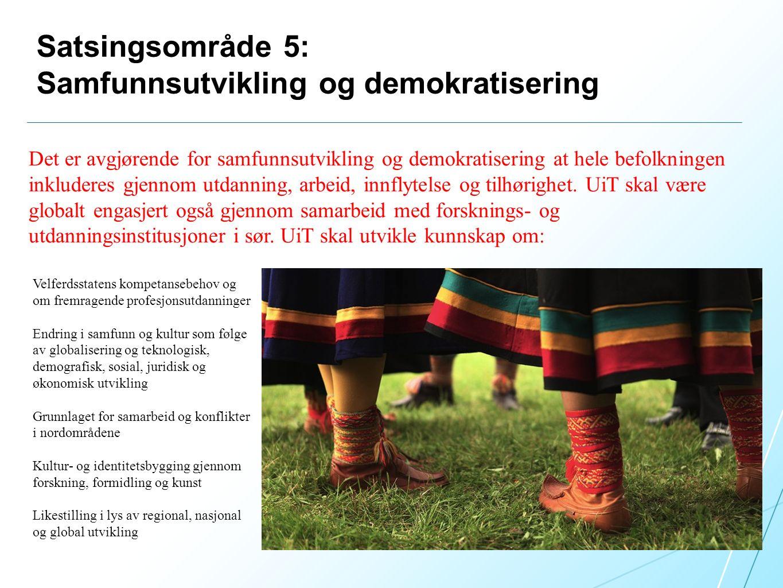 Satsingsområde 5: Samfunnsutvikling og demokratisering Det er avgjørende for samfunnsutvikling og demokratisering at hele befolkningen inkluderes gjennom utdanning, arbeid, innflytelse og tilhørighet.